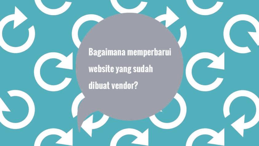 Bagaimana memperbarui website yang sudah dibuat vendor