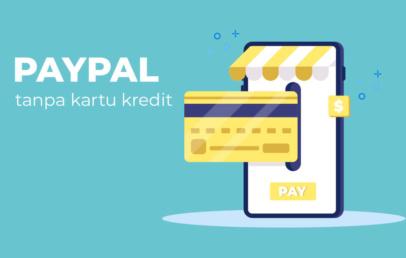Paypal Tanpa Kartu Kredit | Cara Membuat Akun & Verifikasi
